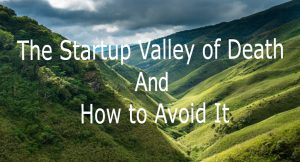 The Startup Valley of Death And How to Avoid It